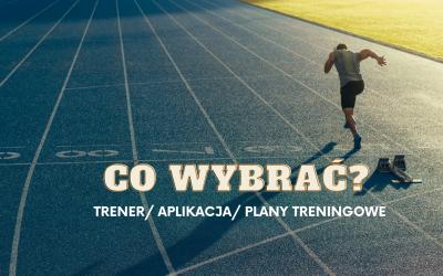 Trener/ aplikacja /plany treningowe? CO WYBRAĆ?